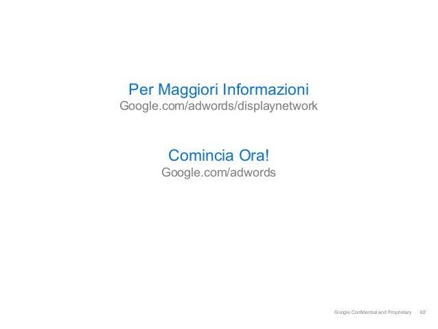 Per Maggiori InformazioniGoogle.com/adwords/displaynetwork       Comincia Ora!      Google.com/adwords                  ...