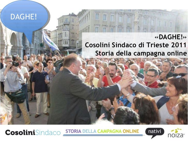 «DAGHE!» Cosolini Sindaco di Trieste 2011 Storia della campagna online DAGHE!