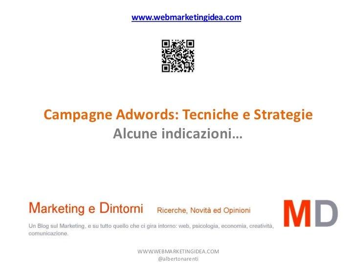 www.webmarketingidea.comCampagne Adwords: Tecniche e Strategie        Alcune indicazioni…             WWW.WEBMARKETINGIDEA...