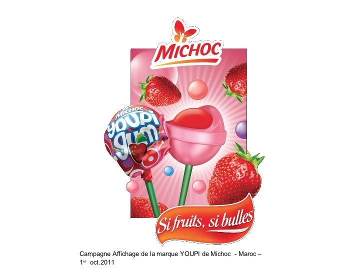 <ul><li>Campagne Affichage de la marque YOUPI de Michoc  - Maroc –  1 er   oct.2011 </li></ul>