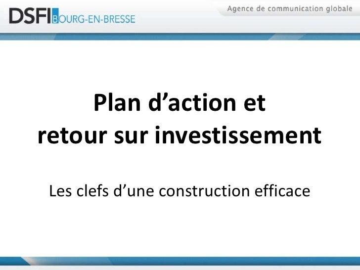 Plan d'action etretour sur investissement Les clefs d'une construction efficace
