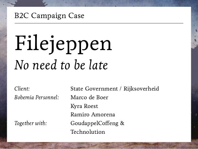 B2C Campaign Case ! Filejeppen No need to be late ! Client: Bohemia Personnel: ! ! Together with: State Government / Rijks...