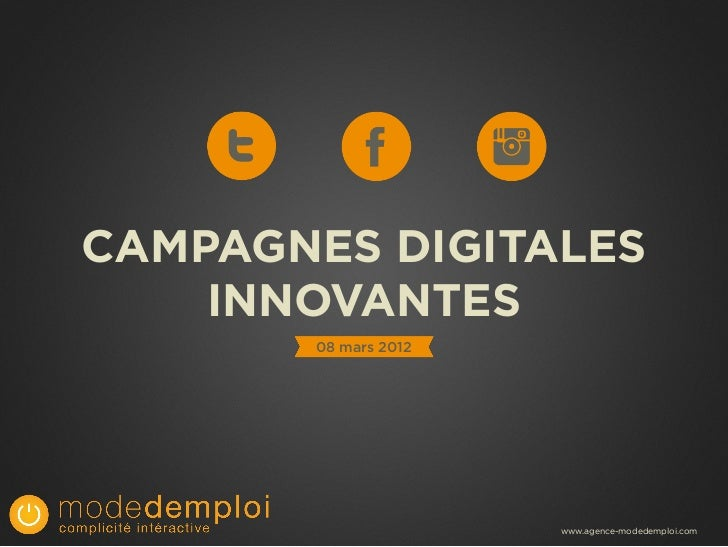 CAMPAGNES DIGITALES    INNOVANTES       08 mars 2012                      www.agence-modedemploi.com