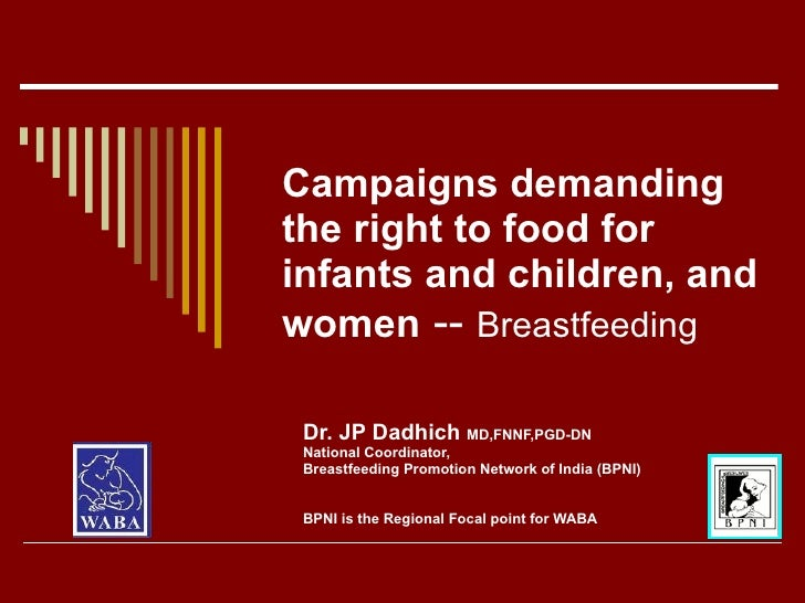 Campaigns demanding the right to food for infants and children, and women -- Breastfeeding   Dr. JP Dadhich MD,FNNF,PGD-DN...