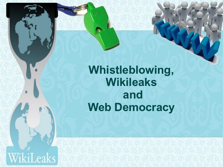 Whistleblowing,  Wikileaks      andWeb Democracy