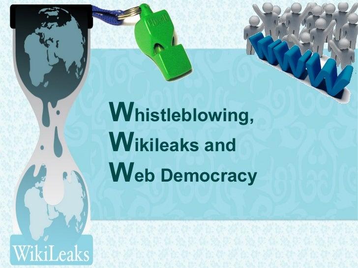 Whistleblowing,Wikileaks andWeb Democracy