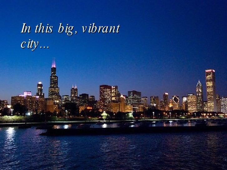 In this big, vibrant city...