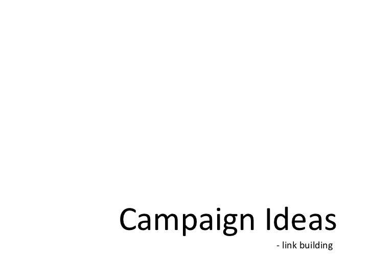 Campaign Ideas<br />- link building<br />