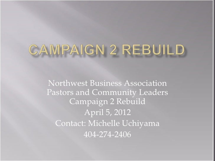 Northwest Business AssociationPastors and Community Leaders      Campaign 2 Rebuild          April 5, 2012  Contact: Miche...