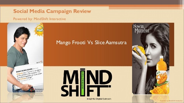 Social Media Campaign ReviewPowered by: MindShift Interactive                           Mango Frooti Vs Slice Aamsutra    ...