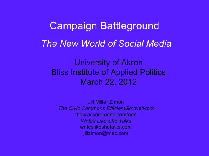 Campaign BattlegroundThe New World of Social Media         University of Akron  Bliss Institute of Applied Politics       ...