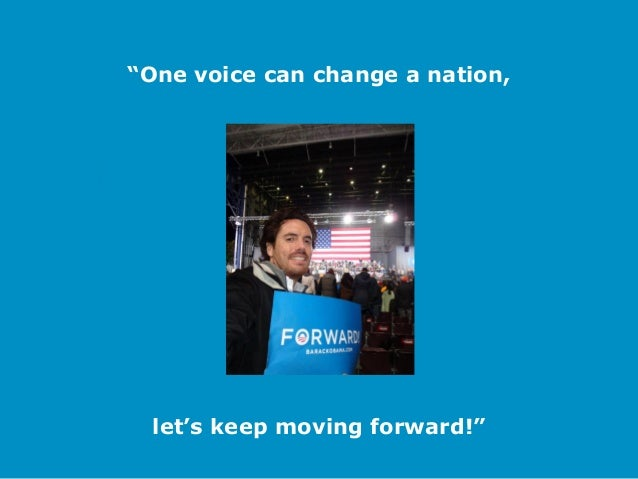 """""""One voice can change a nation,  let's keep moving forward!"""""""