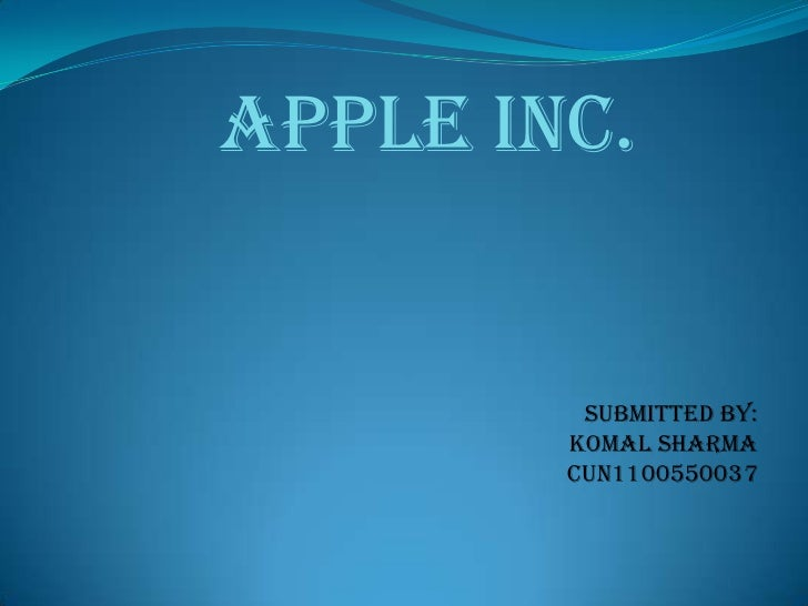 Apple inc.         submitted by:        Komal sharma        CUN1100550037