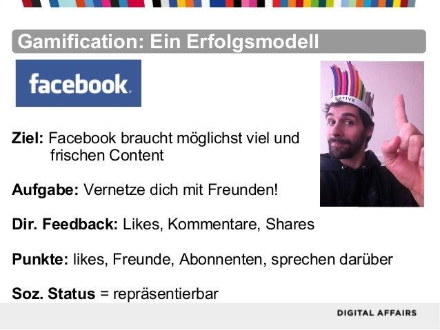 FacebookFacebookFacebookFacebookFacebookFacebookGamification: Ein ErfolgsmodellZiel: Facebook braucht möglichst viel undfr...