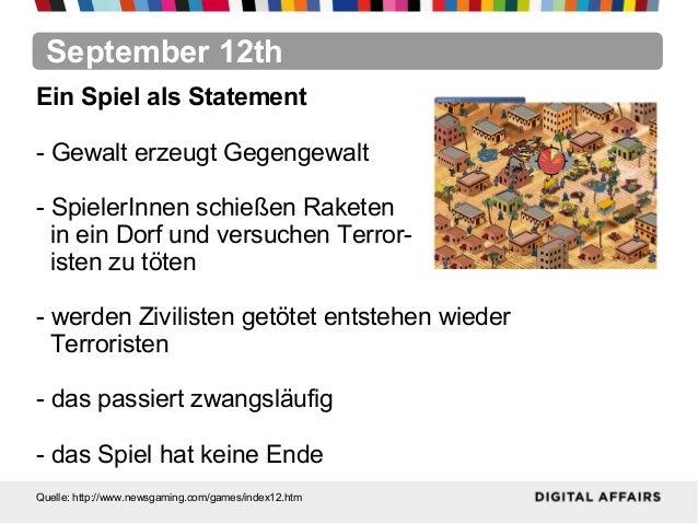 September 12thQuelle: http://www.newsgaming.com/games/index12.htmEin Spiel als Statement- Gewalt erzeugt Gegengewalt- Spie...