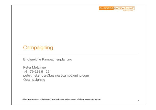 Campaigning Erfolgreiche Kampagnenplanung Peter Metzinger +41 79 628 61 26 peter.metzinger@businesscampaigning.com @campai...