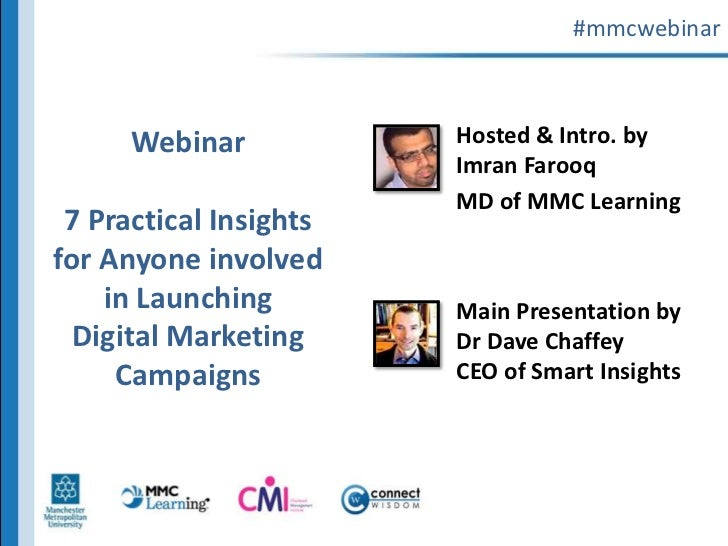 #mmcwebinar<br />Webinar7 Practical Insights for Anyone involved in Launching Digital Marketing Campaigns<br />Hosted & In...