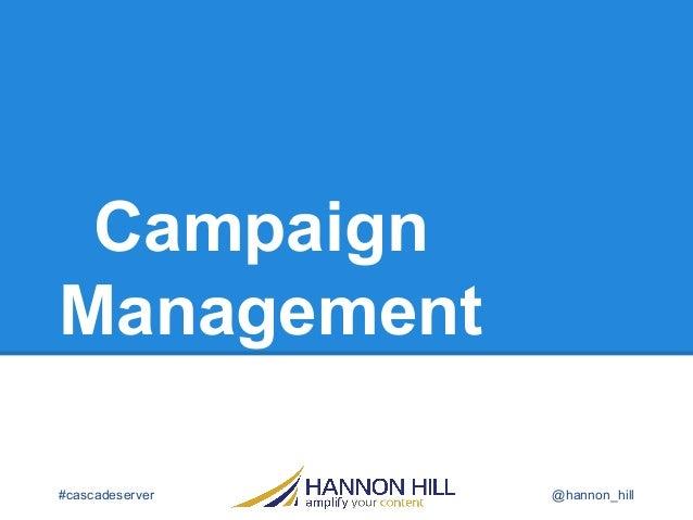 Campaign Management #cascadeserver  @hannon_hill