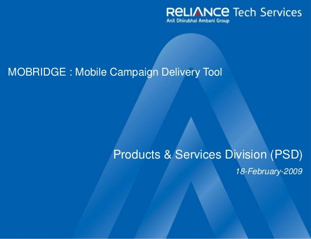 Products & Services Division (PSD) 18-February-2009 MOBRIDGE : Mobile Campaign Delivery Tool