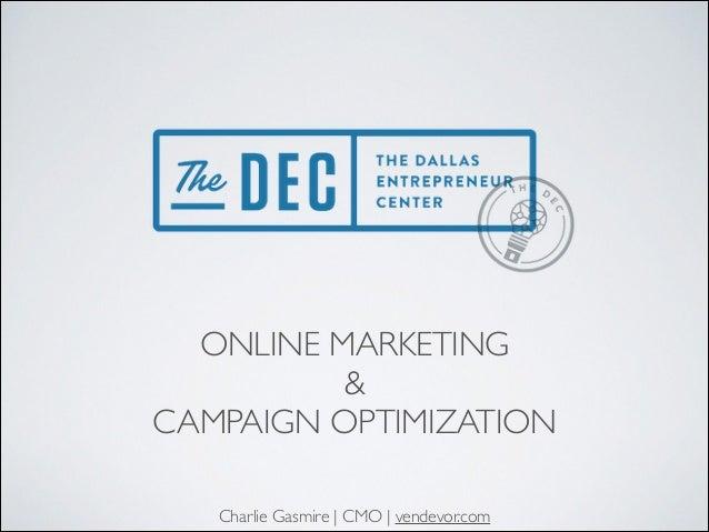 ONLINE MARKETING   &   CAMPAIGN OPTIMIZATION Charlie Gasmire | CMO | vendevor.com