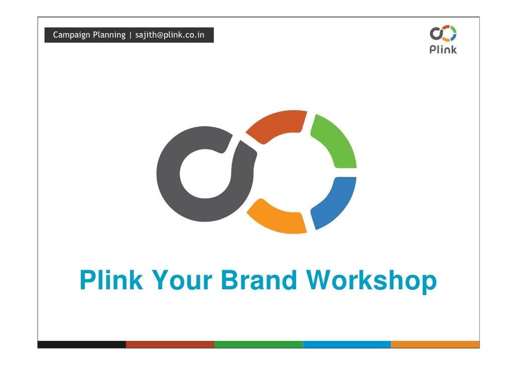 Campaign Planning | sajith@plink.co.in           Plink Your Brand Workshop