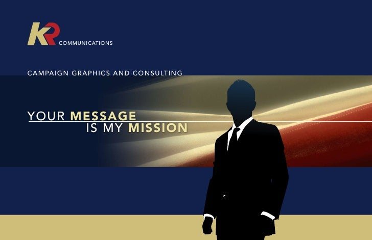 COMMUNICATIONS     CAMPAIGN GRAPHICS AND CONSULTING     YOUR MESSAGE       IS MY MISSION                                  ...