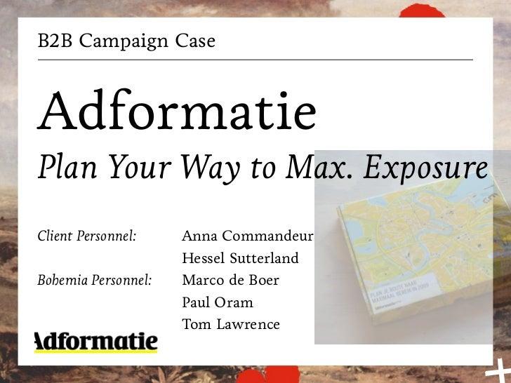 B2B Campaign CaseAdformatiePlan Your Way to Max. ExposureClient Personnel:    Anna Commandeur                     Hessel S...