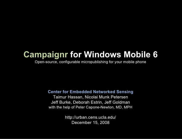 Campaignr  for Windows Mobile 6 Open-source, configurable micropublishing for your mobile phone Center for Embedded Networ...