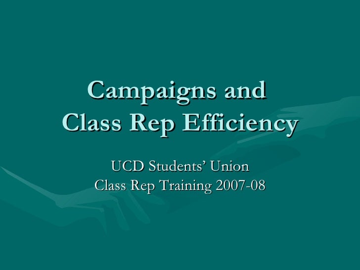 Campaigns and  Class Rep Efficiency UCD Students' Union Class Rep Training 2007-08