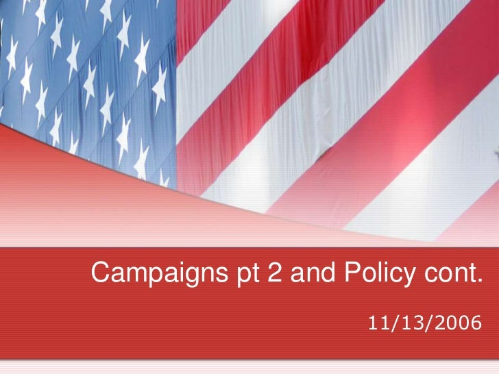 Campaigns pt 2 and Policy cont.                     11/13/2006