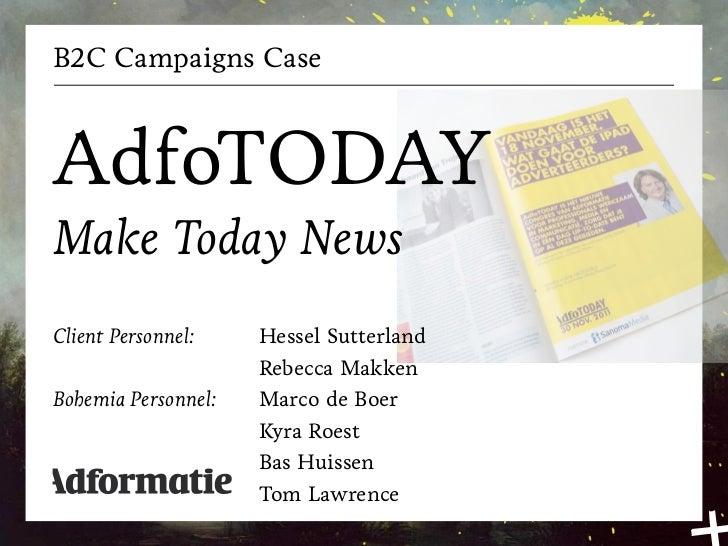 B2C Campaigns CaseAdfoTODAYMake Today NewsClient Personnel:    Hessel Sutterland                     Rebecca MakkenBohemia...