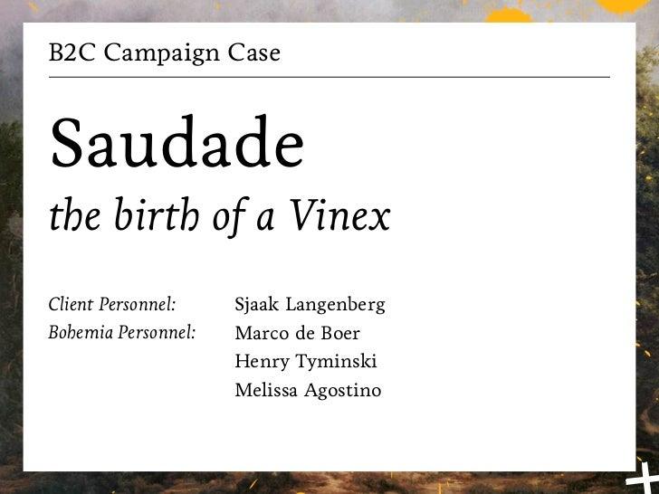 B2C Campaign CaseSaudadethe birth of a VinexClient Personnel:    Sjaak LangenbergBohemia Personnel:   Marco de Boer       ...