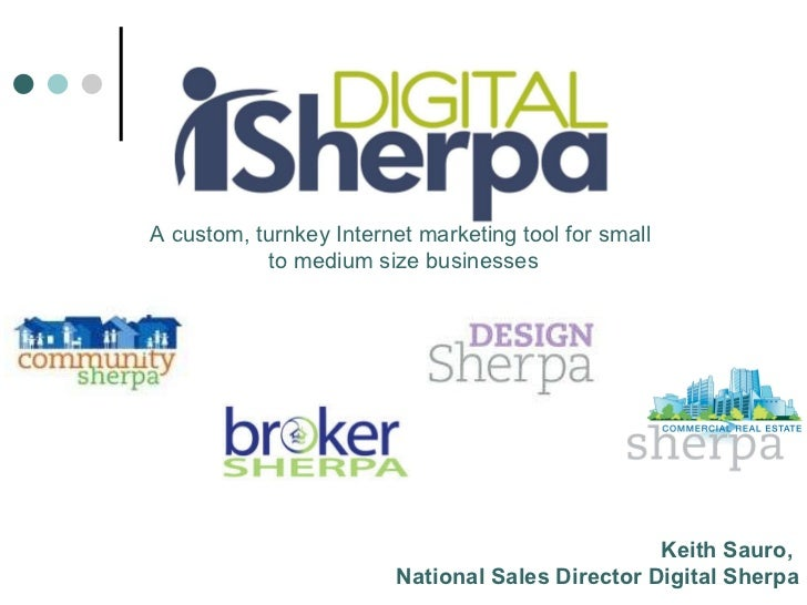 A custom, turnkey Internet marketing tool for small  to medium size businesses Keith Sauro,  National Sales Director Digit...