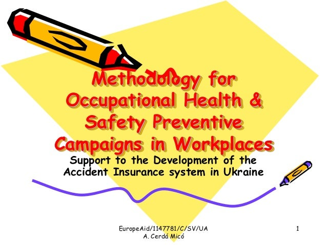EuropeAid/1147781/C/SV/UA A. Cerdá Micó 1 Methodology for Occupational Health & Safety Preventive Campaigns in Workplaces ...