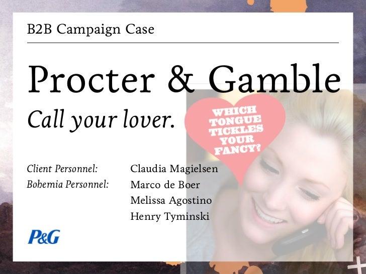 B2B Campaign CaseProcter & GambleCall your lover.Client Personnel:    Claudia MagielsenBohemia Personnel:   Marco de Boer ...