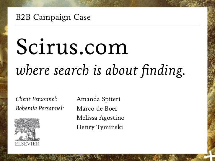 B2B Campaign CaseScirus.comwhere search is about finding.Client Personnel:    Amanda SpiteriBohemia Personnel:   Marco de B...