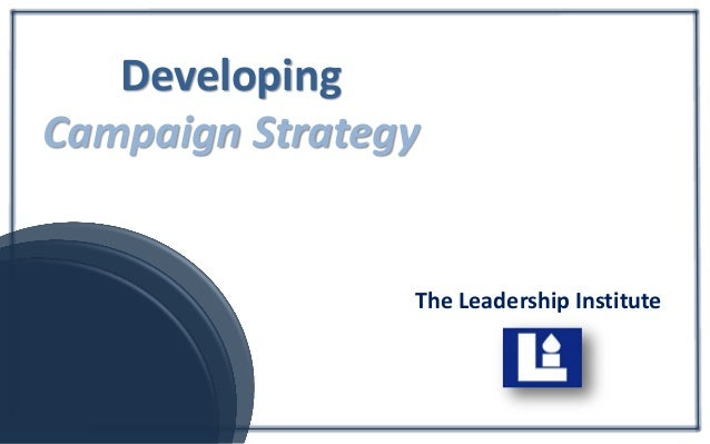 The Leadership Institute Developing Campaign Strategy