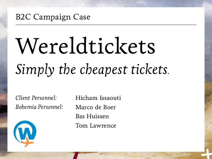 B2C Campaign CaseWereldticketsSimply the cheapest tickets.Client Personnel:    Hicham IssaoutiBohemia Personnel:   Marco d...
