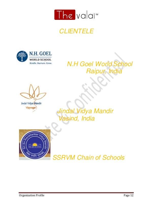Organization Profile Page 12 CLIENTELE N.H Goel World School Raipur, India Jindal Vidya Mandir Vasind, India SSRVM Chain o...