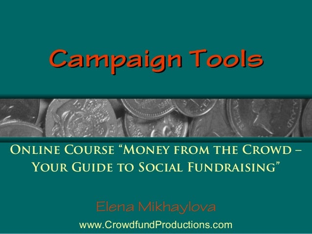 """Campaign Tools  Online Course """"Money from the Crowd – Your Guide to Social Fundraising""""  Elena Mikhaylova www.CrowdfundPro..."""