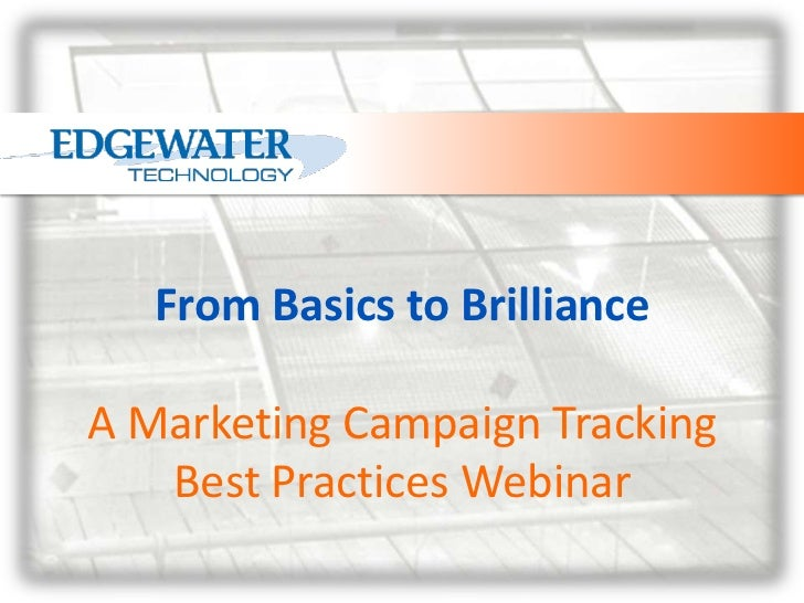 From Basics to BrillianceA Marketing Campaign Tracking Best Practices Webinar<br />