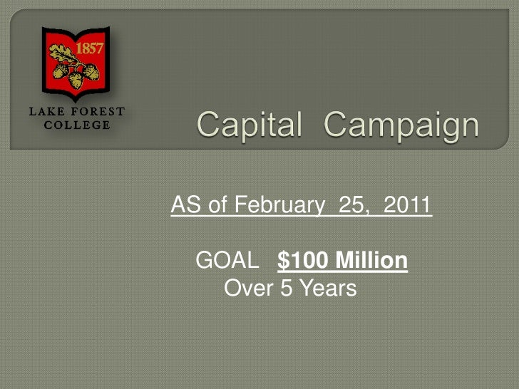 Capital  Campaign<br />AS of February  25,  2011<br />GOAL   $100 Million <br />Over 5 Years<br />