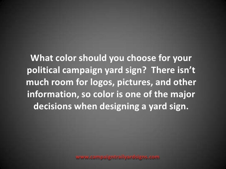 What color should you choose for your political campaign yard sign?  There isn't much room for logos, pictures, and other ...