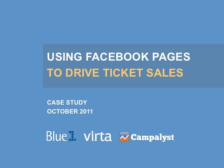 USING FACEBOOK PAGESTO DRIVE TICKET SALESCASE STUDYOCTOBER 2011