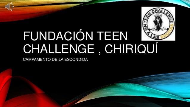 FUNDACIÓN TEEN CHALLENGE , CHIRIQUÍ CAMPAMENTO DE LA ESCONDIDA
