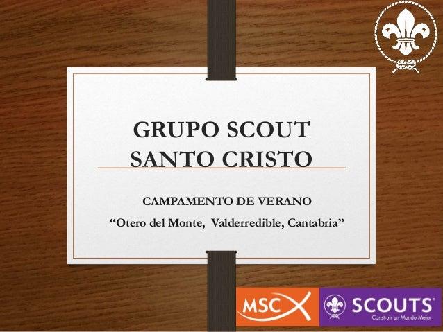 """GRUPO SCOUT SANTO CRISTO CAMPAMENTO DE VERANO """"Otero del Monte, Valderredible, Cantabria"""""""