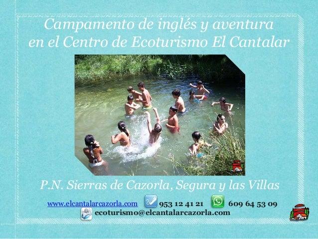Campamento de inglés y aventuraen el Centro de Ecoturismo El Cantalarwww.elcantalarcazorla.com 953 12 41 21 609 64 53 09ec...