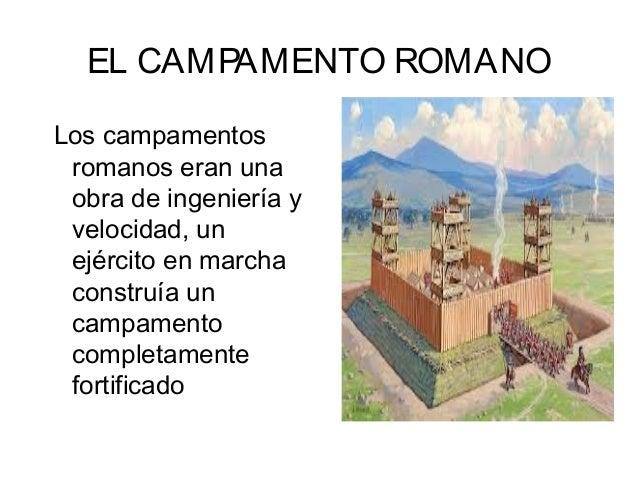 EL CAMPAMENTO ROMANOLos campamentosromanos eran unaobra de ingeniería yvelocidad, unejército en marchaconstruía uncampamen...