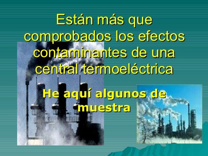 Están más que comprobados los efectos contaminantes de una central termoeléctrica He aquí algunos de muestra