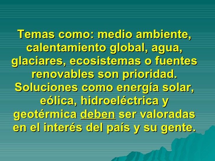 Temas como: medio ambiente, calentamiento global, agua, glaciares, ecosistemas o fuentes renovables son prioridad. Solucio...